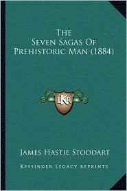 The Seven Sagas of Prehistoric Man (1884) - James Hastie Stoddart