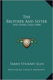 The Brother and Sister: And Other Tales (1844) - Sarah Stickney Ellis