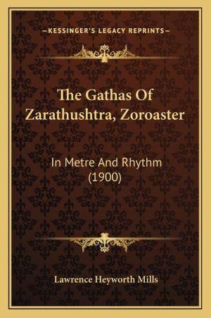 The Gathas of Zarathushtra, Zoroaster: In Metre and Rhythm (1900)