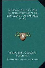 Memoria Dirigida Por La Junta Provincial De Sanidad De Las Baleares (1865)
