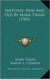 Sketches, New and Old by Mark Twain (1903)