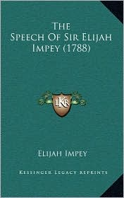 The Speech of Sir Elijah Impey (1788) - Elijah Impey