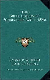 The Greek Lexicon of Schrevelius Part 1 (1826) - Cornelis Schrevel, John Pickering (Editor), Daniel Oliver (Editor)