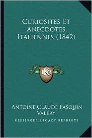 Curiosites Et Anecdotes Italiennes (1842) - Antoine Claude Valery
