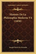 Histoire de La Philosophie Moderne V4 (1858) - Joseph Marie De Gerando