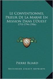 Le Conventionnel Prieur de La Marne En Mission Dans L'Ouest: 1793-1794 (1906) - Pierre Bliard