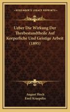 Ueber Die Wirkung Der Theebestandtheile Auf Korperliche Und Geistige Arbeit (1895) - August Hoch