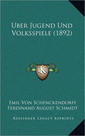 Uber Jugend Und Volksspiele (1892) - Emil Von Schenckendorff (Editor), Ferdinand August Schmidt (Editor)