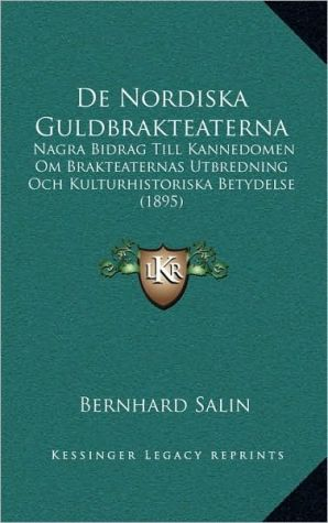 De Nordiska Guldbrakteaterna: Nagra Bidrag Till Kannedomen Om Brakteaternas Utbredning Och Kulturhistoriska Betydelse (1895) - Bernhard Salin