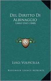 Del Diritto Di Albinaggio: Libro Uno (1848) - Luigi Volpicella