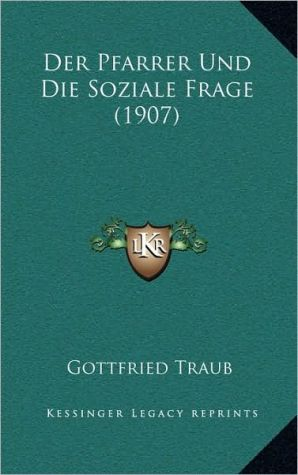 Der Pfarrer Und Die Soziale Frage (1907) - Gottfried Traub