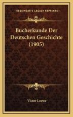 Bucherkunde Der Deutschen Geschichte (1905) - Victor Loewe