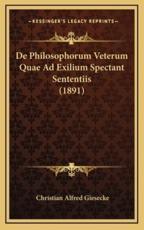 de Philosophorum Veterum Quae Ad Exilium Spectant Sententiis (1891) - Christian Alfred Giesecke