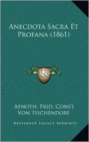 Anecdota Sacra Et Profana (1861) - Aenoth. Frid. Const. Von Tischendorf (Editor)