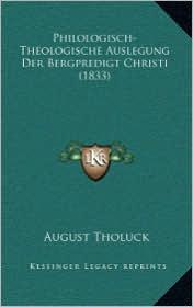 Philologisch-Theologische Auslegung Der Bergpredigt Christi (1833) - August Tholuck