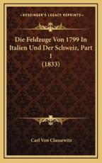 Die Feldzuge Von 1799 in Italien Und Der Schweiz, Part 1 (1833) - Carl Von Clausewitz