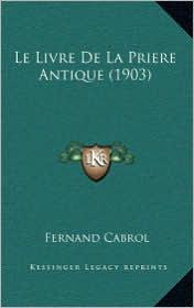 Le Livre De La Priere Antique (1903) - Fernand Cabrol