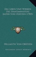Das Leben Und Wirken Des Staatsministers Jasper Von Oertzen (1905) - Hellmuth Von Oertzen