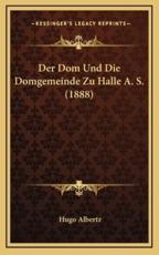 Der Dom Und Die Domgemeinde Zu Halle A. S. (1888) - Hugo Albertz