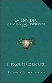 La Envidia: Historia de Los Pequenos V3 (1890) - Enrique Perez Escrich