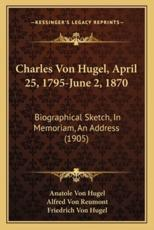 Charles Von Hugel, April 25, 1795-June 2, 1870 - Anatole Von Hugel