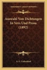 Auswahl Von Dichtungen in Vers Und Prosa (1892) - A G Liebeskind