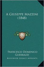 A Giuseppe Mazzini (1848) - Francesco Domenico Guerrazzi