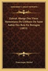 Extrait Abrege Des Vieux Memoriaux de L'Abbaye de Saint Aubin Des Bois En Bretagne (1853) - Francisque Michel (editor)