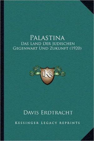 Palastina: Das Land Der Judischen Gegenwart Und Zukunft (1920)