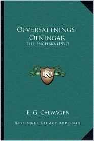 Ofversattnings-Ofningar: Till Engelska (1897) - E. G. Calwagen