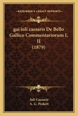 Gai Iuli Caesaris de Bello Gallico Commentariorum I, II (1879) - Iuli Caesaris