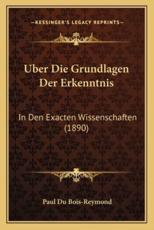 Uber Die Grundlagen Der Erkenntnis - Paul Du Bois-Reymond