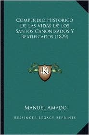 Compendio Historico de Las Vidas de Los Santos Canonizados y Beatificados (1829) - Manuel Amado