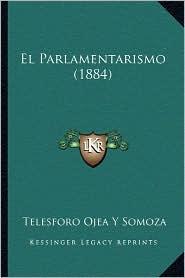 El Parlamentarismo (1884) - Telesforo Ojea y. Somoza