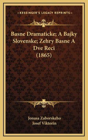 Basne Dramaticke; A Bajky Slovenske; Zehry Basne a Dve Reci (1865)