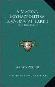 A Magyar Egyhazpolitika 1847-1894 V1, Part 1: 1847-1872 (1894)