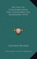 Die Frau in Volkswirtschaft Und Staatsleben Der Gegenwart (1914) - Gertrud Baumer