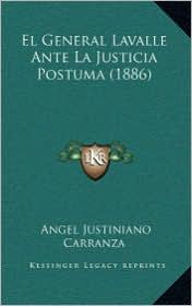 El General Lavalle Ante La Justicia Postuma (1886) - Angel Justiniano Carranza