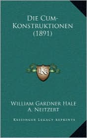 Die Cum-Konstruktionen (1891) - William Gardner Hale, A. Neitzert (Translator)