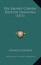 Die Ebenen Curven Dritter Ordnung (1871) - Heinrich Durege (editor)