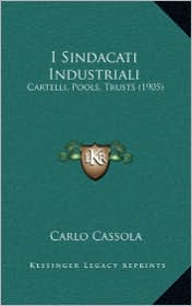 I Sindacati Industriali: Cartelli, Pools, Trusts (1905) - Carlo Cassola