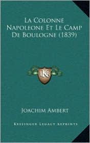 La Colonne Napoleone Et Le Camp De Boulogne (1839) - Joachim Ambert