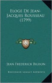 Eloge De Jean-Jacques Rousseau (1799) - Jean Frederick Bilhon