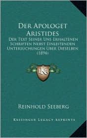 Der Apologet Aristides: Der Text Seiner Uns Erhaltenen Schriften Nebst Einleitenden Untersuchungen Uber Dieselben (1894) - Reinhold Seeberg