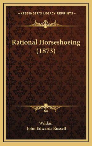 Rational Horseshoeing (1873) - Wildair, John Edwards Russell