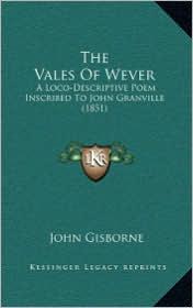 The Vales Of Wever: A Loco-Descriptive Poem Inscribed To John Granville (1851) - John Gisborne