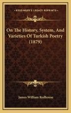 On the History, System, and Varieties of Turkish Poetry (1879) - James William Redhouse