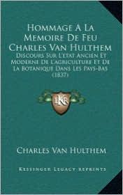 Hommage A La Memoire De Feu Charles Van Hulthem: Discours Sur L'etat Ancien Et Moderne De L'agriculture Et De La Botanique Dans Les Pays-Bas (1837)