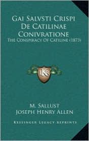 Gai Salvsti Crispi De Catilinae Conivratione: The Conspiracy Of Catiline (1873)