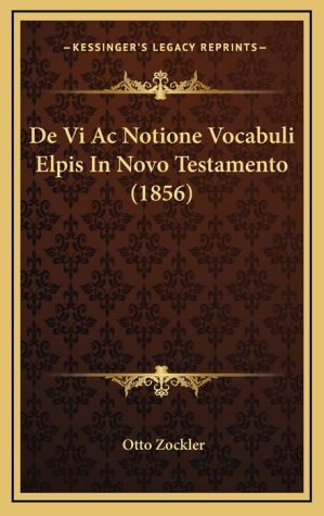 De Vi Ac Notione Vocabuli Elpis In Novo Testamento (1856) - Otto Zockler